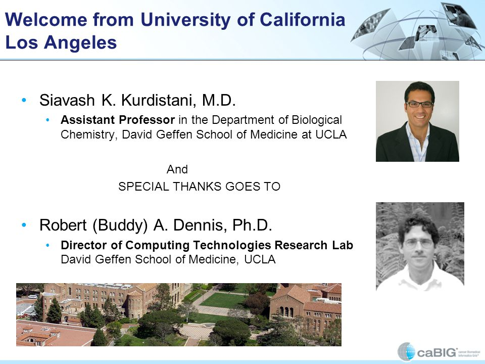 Welcome from University of California Los Angeles Siavash K. Kurdistani, M.D. Assistant Professor in the Department of Biological Chemistry, David Gef