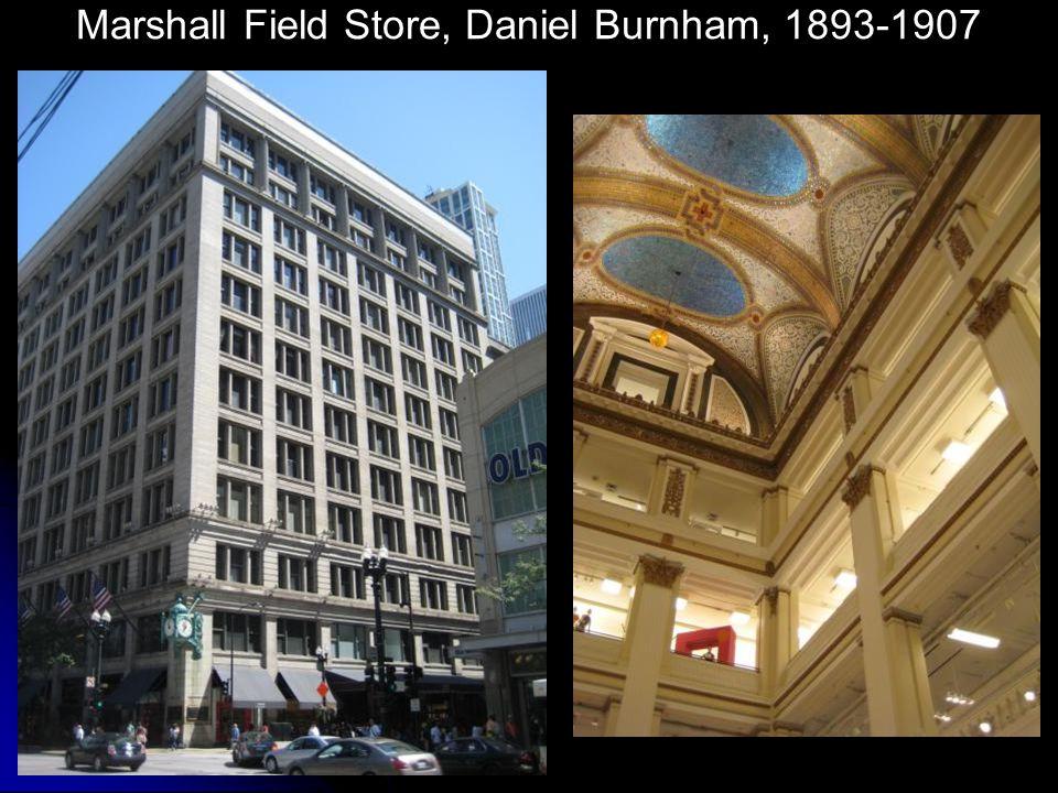 Marshall Field Store, Daniel Burnham, 1893-1907