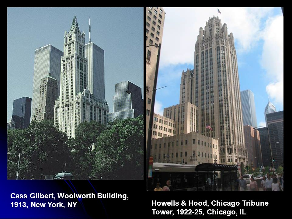 Cass Gilbert, Woolworth Building, 1913, New York, NY Howells & Hood, Chicago Tribune Tower, 1922-25, Chicago, IL