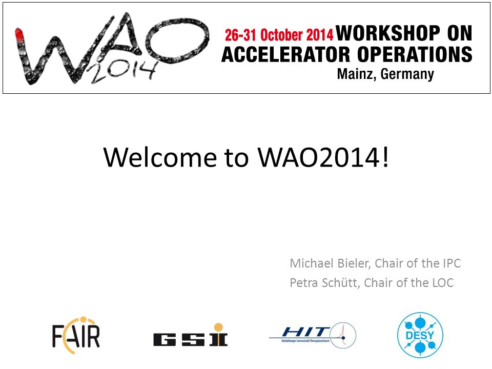 Welcome to WAO2014! Michael Bieler, Chair of the IPC Petra Schütt, Chair of the LOC