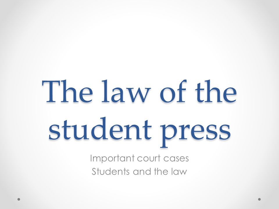 The law of the student press Important court cases Students and the law
