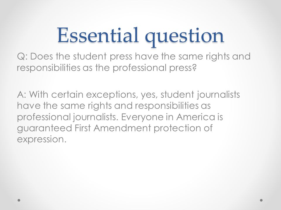 Essential question Q: Does the student press have the same rights and responsibilities as the professional press.
