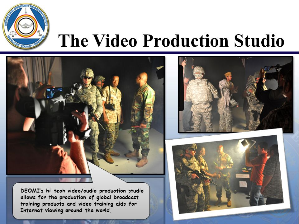 The Video Production Studio DEOMI's hi-tech video/audio production studio allows for the production of global broadcast training products and video tr