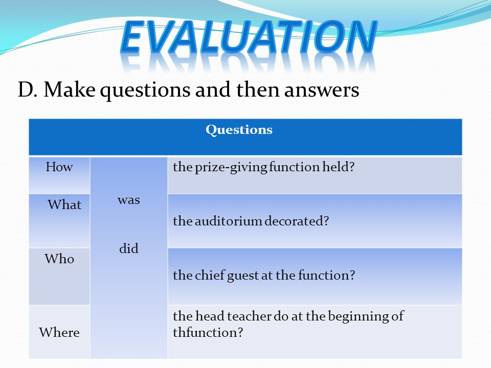 D. Make questions and then answers Questions How was did the prize-giving function held.