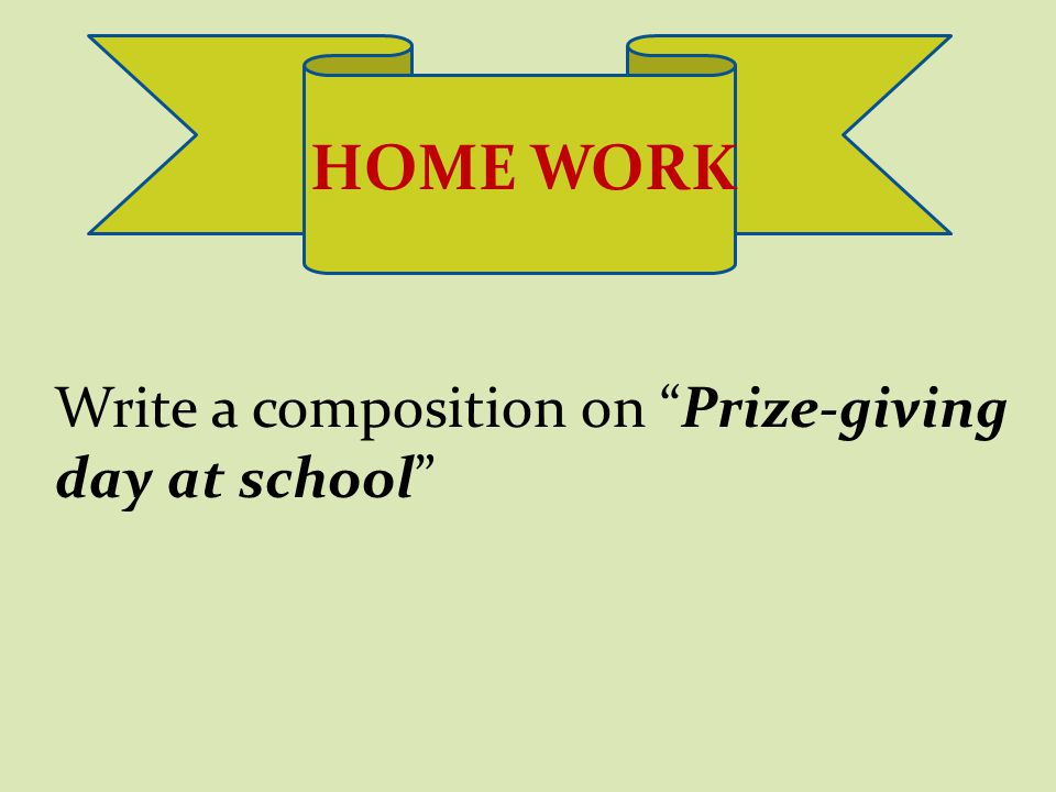 HOME ORK Write a composition on Prize-giving day at school HOME WORK