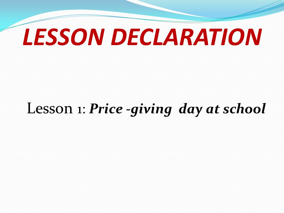 LESSON DECLARATION Lesson 1: Price -giving day at school