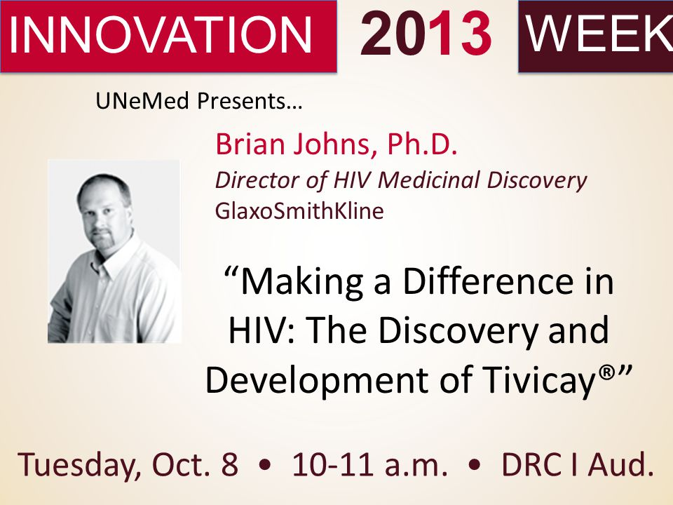 INNOVATIONWEEK 2013 Making a Difference in HIV: The Discovery and Development of Tivicay® Tuesday, Oct.