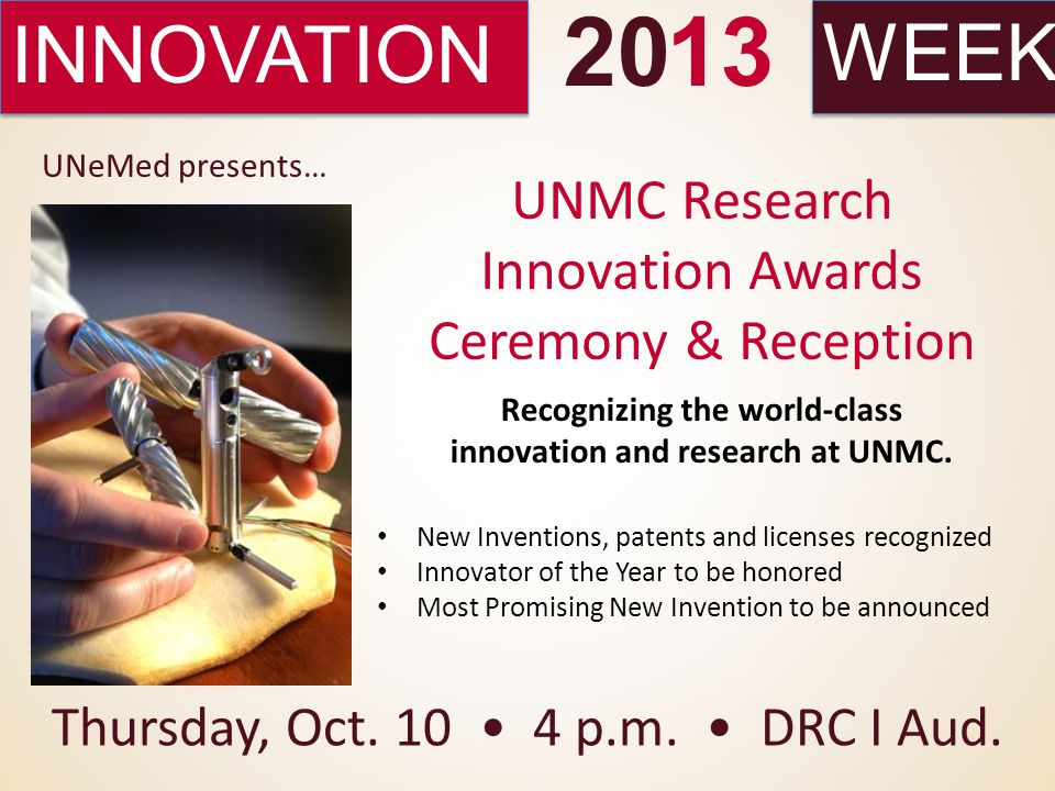 INNOVATIONWEEK 2013 UNMC Research Innovation Awards Ceremony & Reception Thursday, Oct.