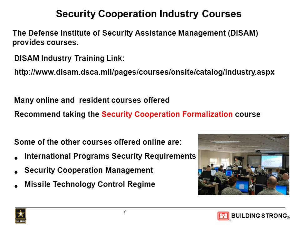 BUILDING STRONG ® Security Cooperation Industry Courses The Defense Institute of Security Assistance Management (DISAM) provides courses.