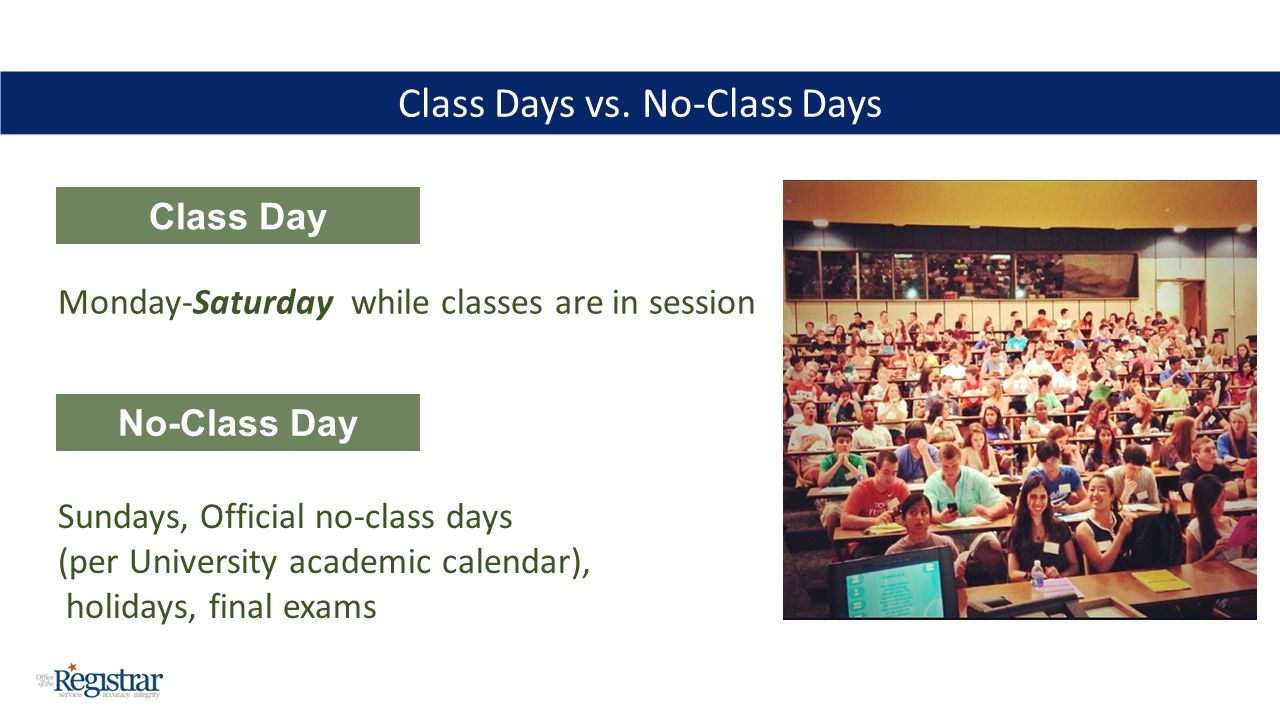 Class Days vs. No-Class Days Monday-Saturday while classes are in session Class Day No-Class Day Sundays, Official no-class days (per University acade