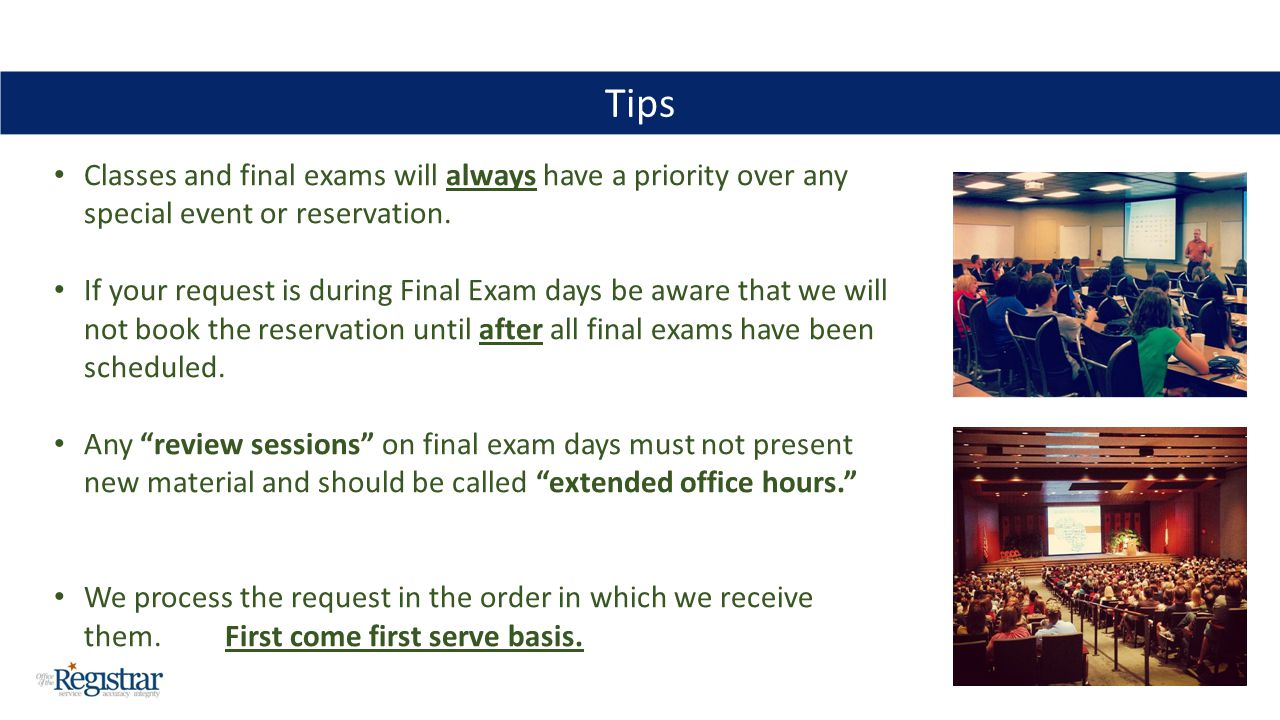 Tips Classes and final exams will always have a priority over any special event or reservation. If your request is during Final Exam days be aware tha