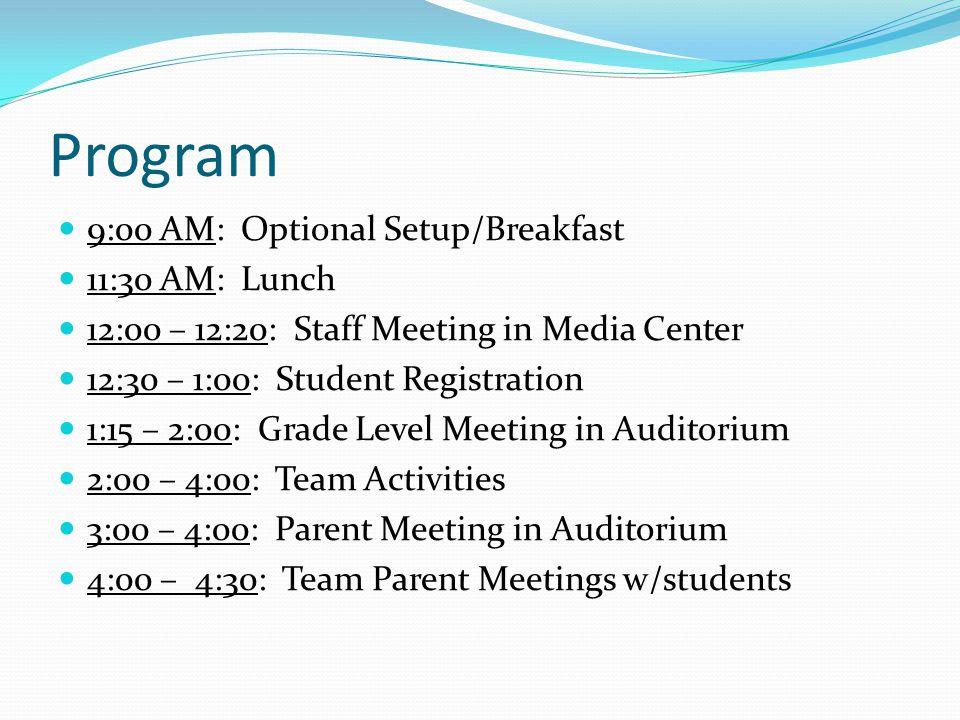 Program 9:00 AM: Optional Setup/Breakfast 11:30 AM: Lunch 12:00 – 12:20: Staff Meeting in Media Center 12:30 – 1:00: Student Registration 1:15 – 2:00: