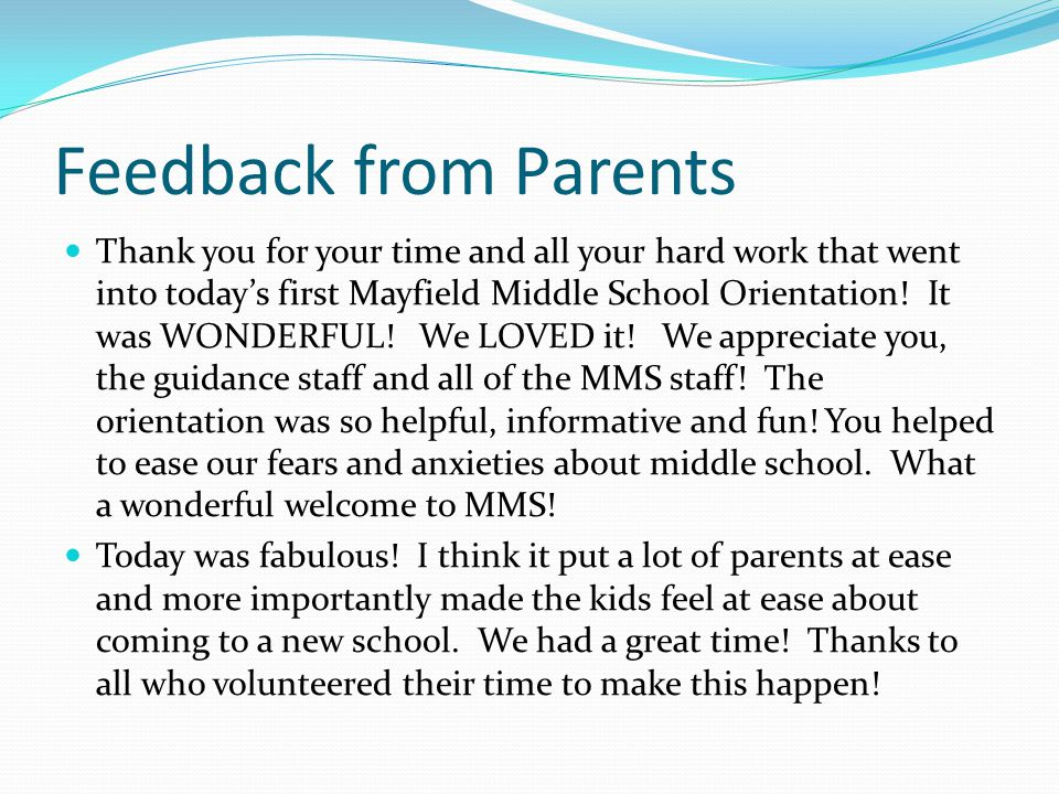 Feedback from Parents Thank you for your time and all your hard work that went into today's first Mayfield Middle School Orientation! It was WONDERFUL