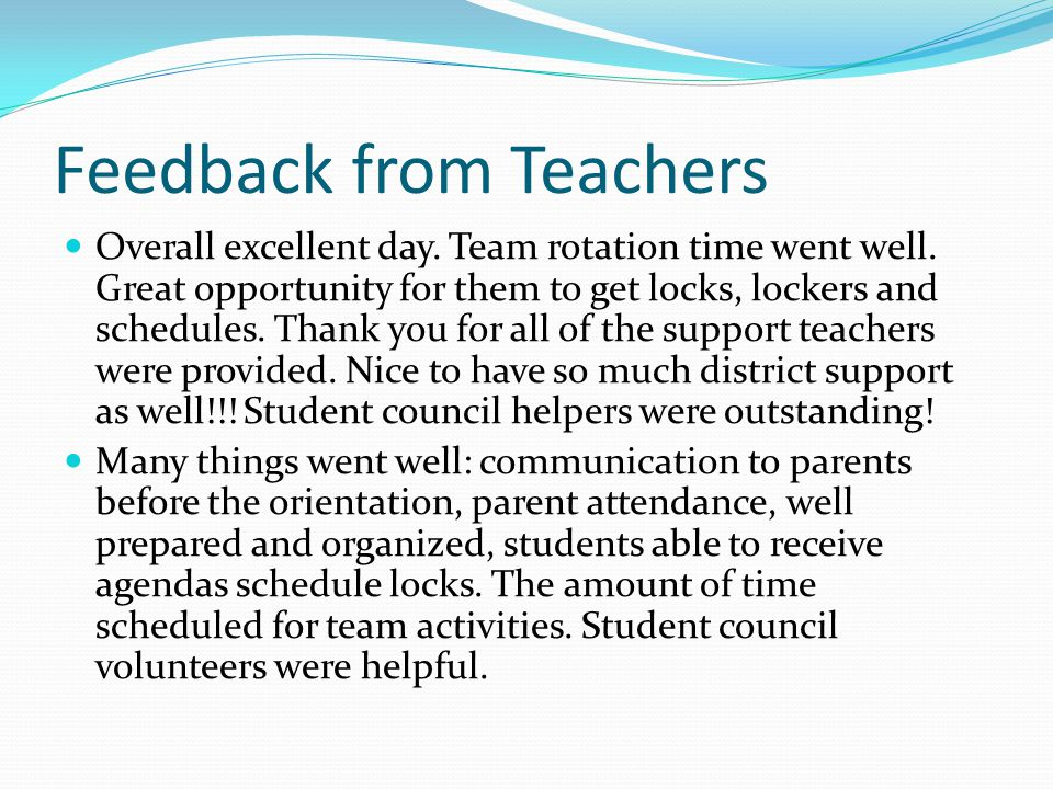 Feedback from Teachers Overall excellent day. Team rotation time went well. Great opportunity for them to get locks, lockers and schedules. Thank you