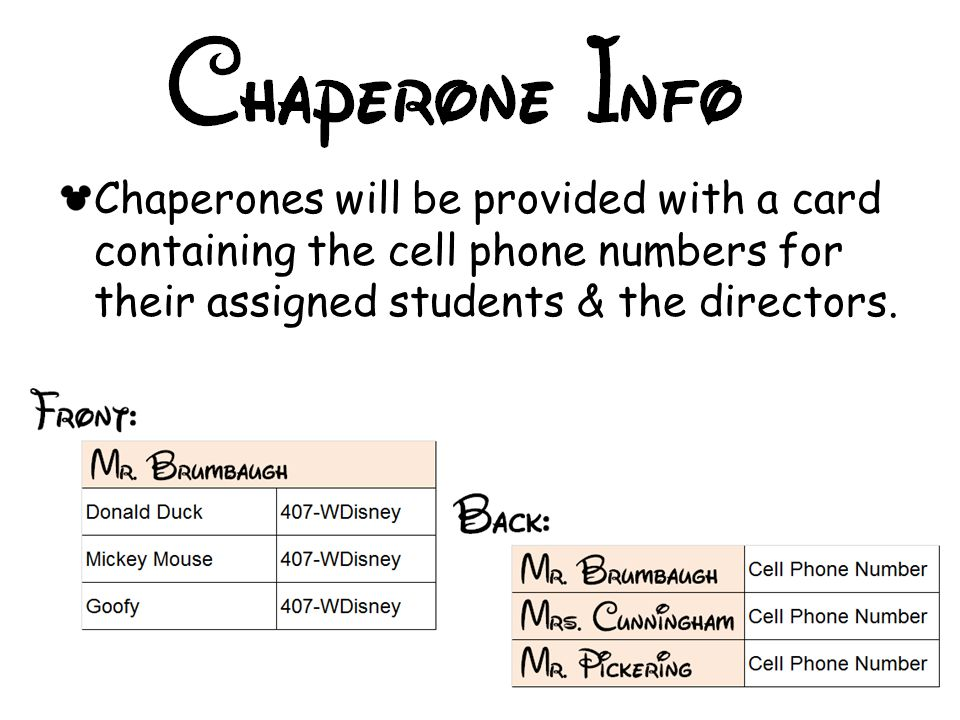 Chaperones will be provided with a card containing the cell phone numbers for their assigned students & the directors.