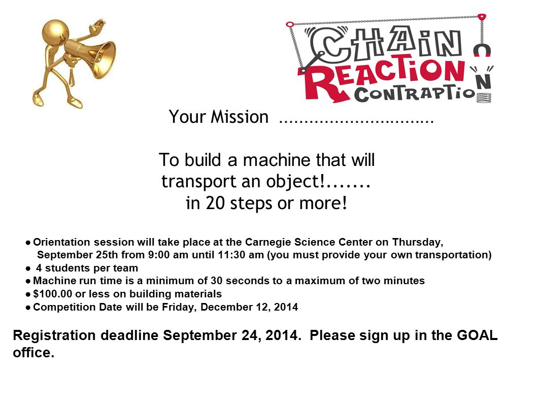 Your Mission............................... To build a machine that will transport an object!....... in 20 steps or more! ●Orientation session will ta