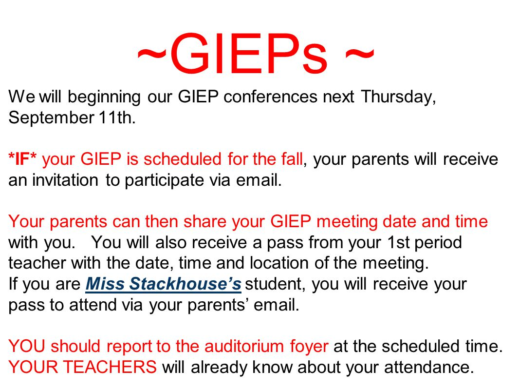 ~GIEPs ~ We will beginning our GIEP conferences next Thursday, September 11th. *IF* your GIEP is scheduled for the fall, your parents will receive an