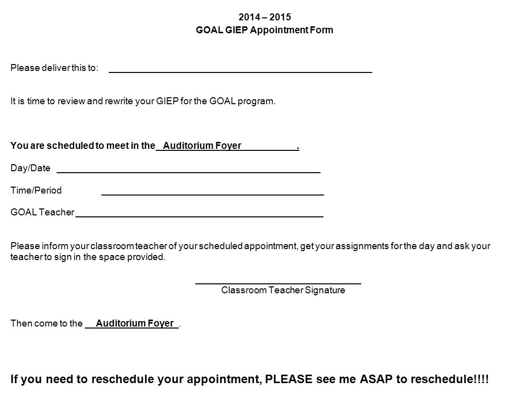 2014 – 2015 GOAL GIEP Appointment Form Please deliver this to: ___________________________________________________ It is time to review and rewrite your GIEP for the GOAL program.