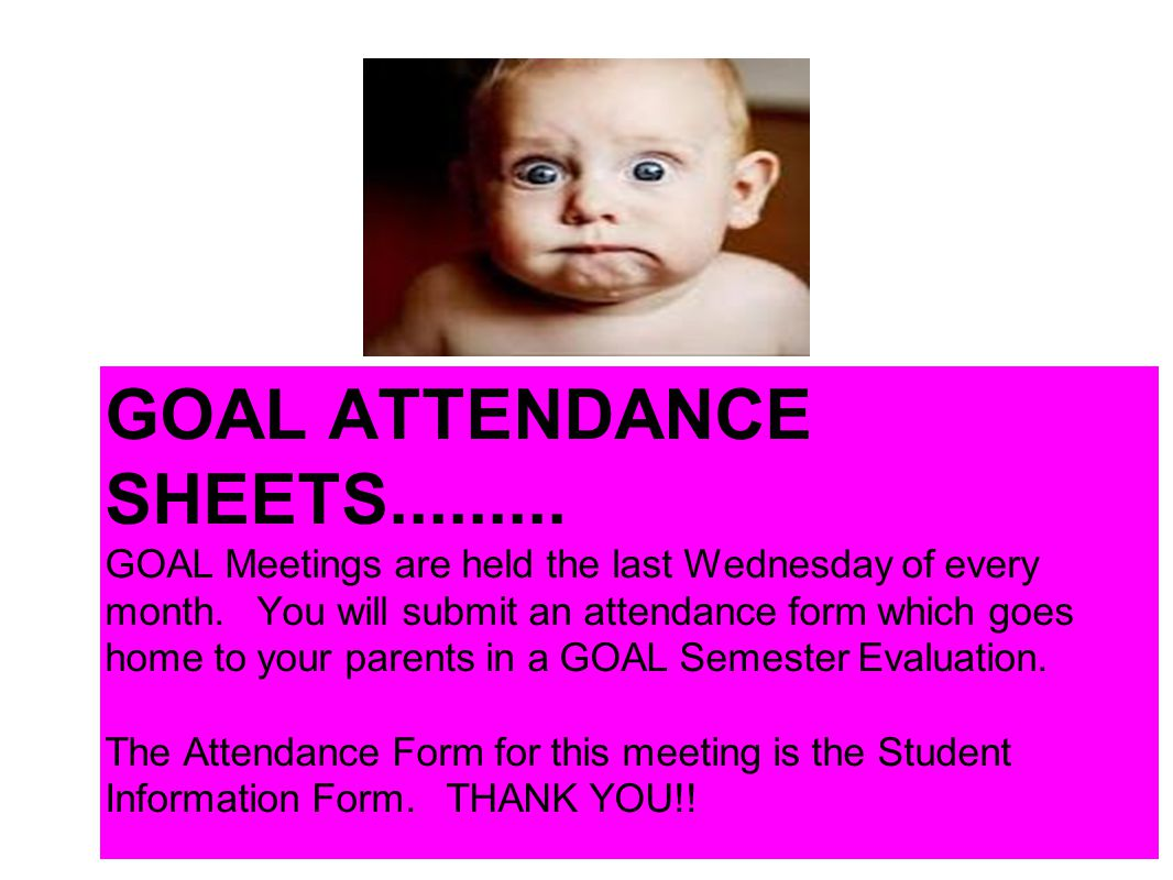 GOAL ATTENDANCE SHEETS......... GOAL Meetings are held the last Wednesday of every month. You will submit an attendance form which goes home to your p