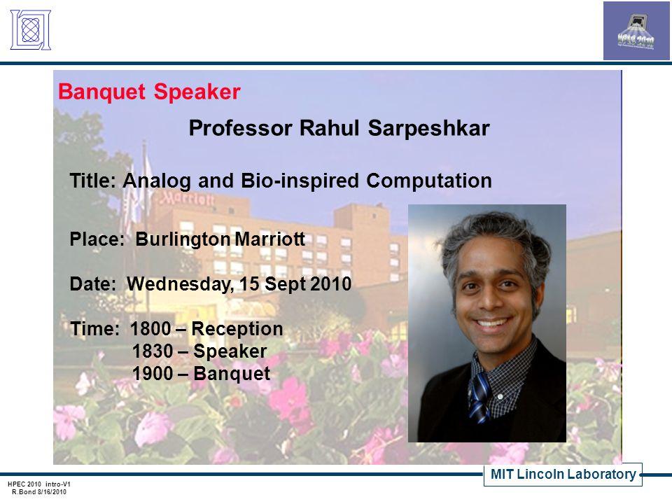 MIT Lincoln Laboratory HPEC 2010 intro-V1 R.Bond 8/16/2010 Banquet Speaker Professor Rahul Sarpeshkar Title: Analog and Bio-inspired Computation Place