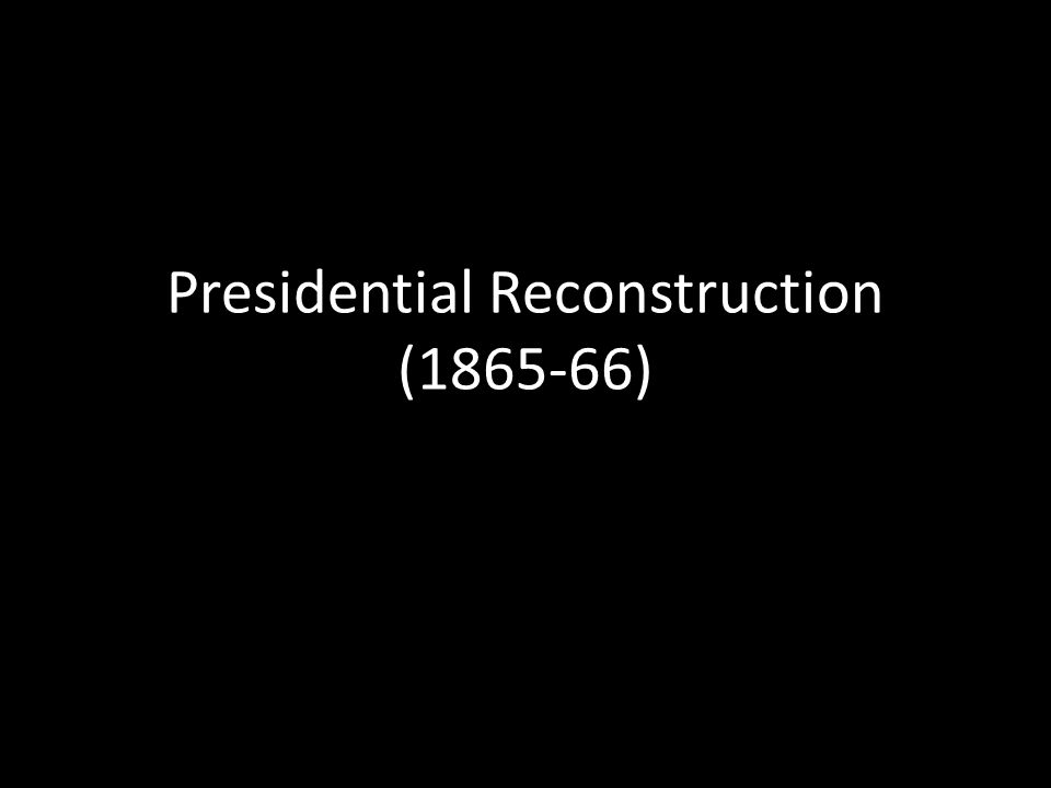 Presidential Reconstruction (1865-66)