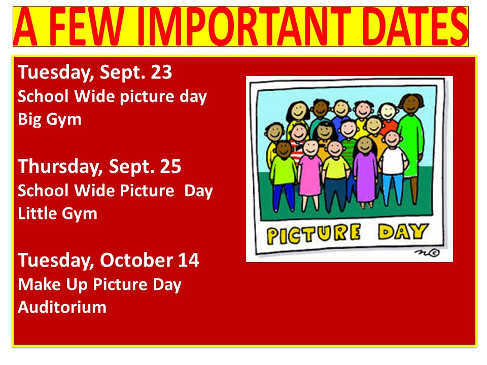 Tuesday, Sept. 23 School Wide picture day Big Gym Thursday, Sept.