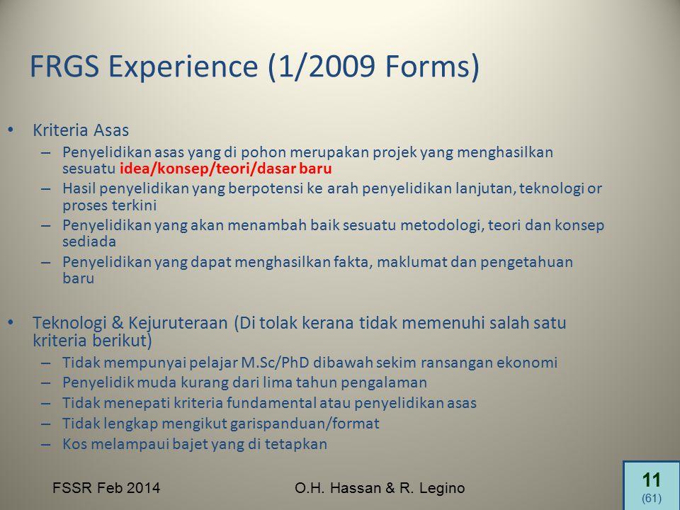 11 (61) FSSR Feb 2014O.H. Hassan & R. Legino FRGS Experience (1/2009 Forms) Kriteria Asas – Penyelidikan asas yang di pohon merupakan projek yang meng