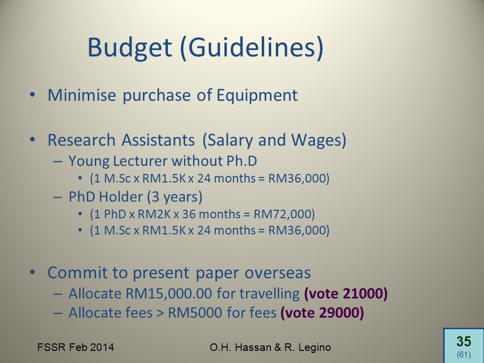 35 (61) FSSR Feb 2014O.H. Hassan & R. Legino Budget (Guidelines) Minimise purchase of Equipment Research Assistants (Salary and Wages) – Young Lecture