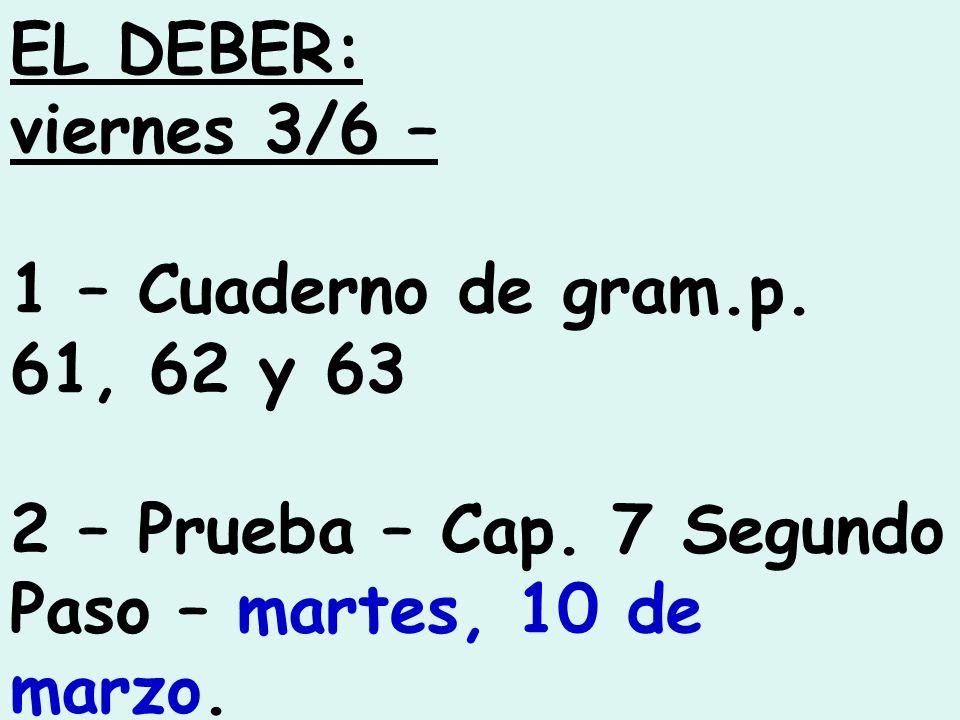 EL DEBER: viernes 3/6 – 1 – Cuaderno de gram.p. 61, 62 y 63 2 – Prueba – Cap.