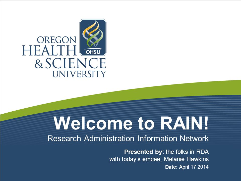 Welcome to RAIN! Presented by: the folks in RDA with today's emcee, Melanie Hawkins Date: April 17 2014 Research Administration Information Network