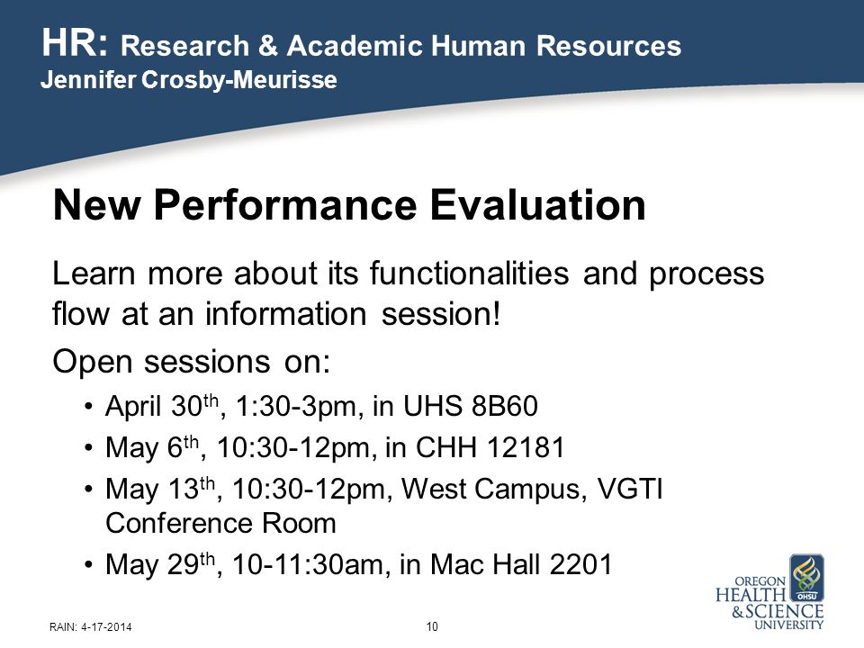 HR: Research & Academic Human Resources Jennifer Crosby-Meurisse 10 RAIN: 4-17-2014 New Performance Evaluation Learn more about its functionalities and process flow at an information session.