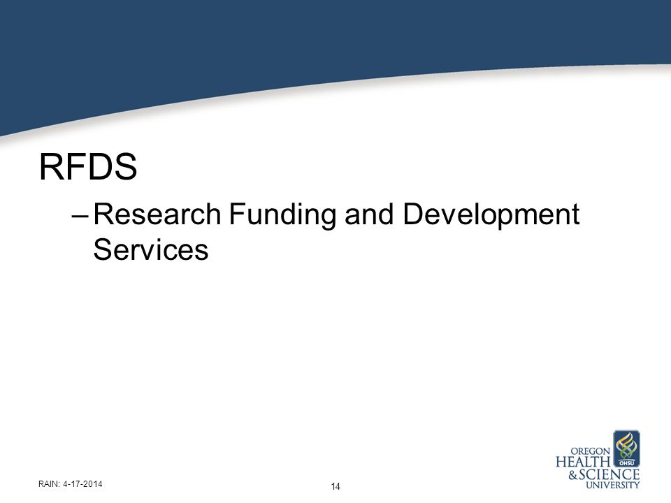 RFDS –Research Funding and Development Services 14 RAIN: 4-17-2014