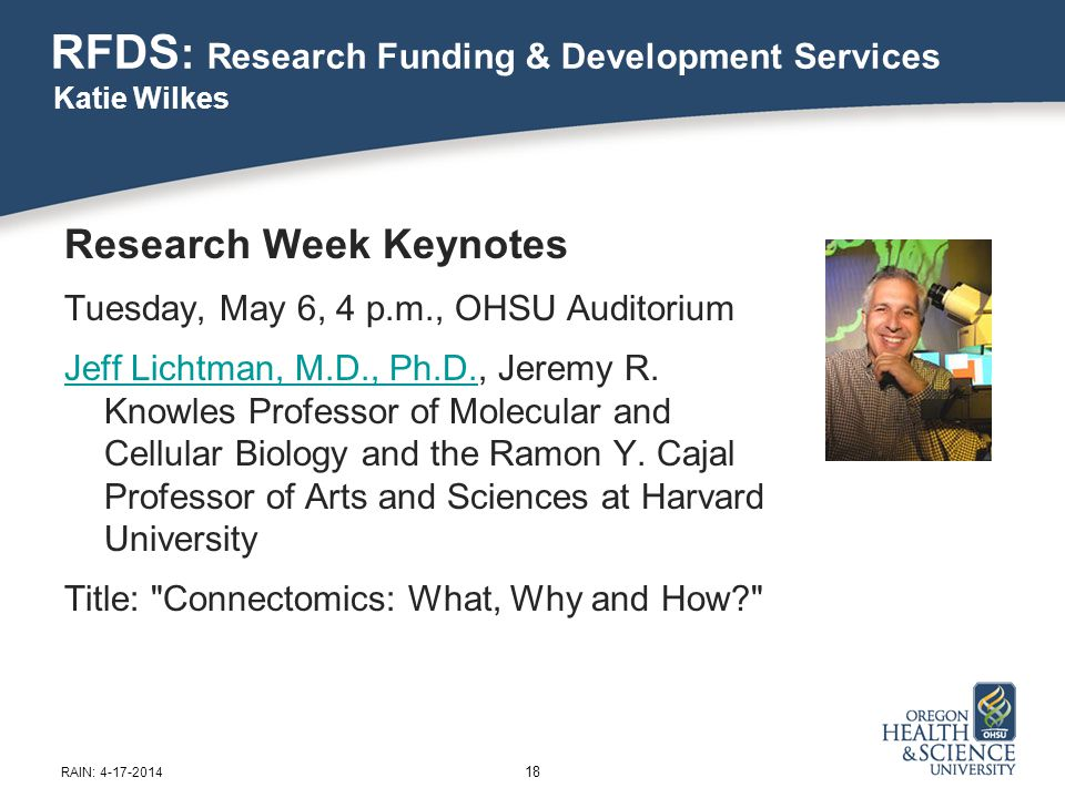 RFDS : Research Funding & Development Services Research Week Keynotes Tuesday, May 6, 4 p.m., OHSU Auditorium Jeff Lichtman, M.D., Ph.D.Jeff Lichtman, M.D., Ph.D., Jeremy R.
