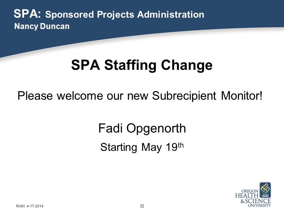 SPA: Sponsored Projects Administration SPA Staffing Change Please welcome our new Subrecipient Monitor.