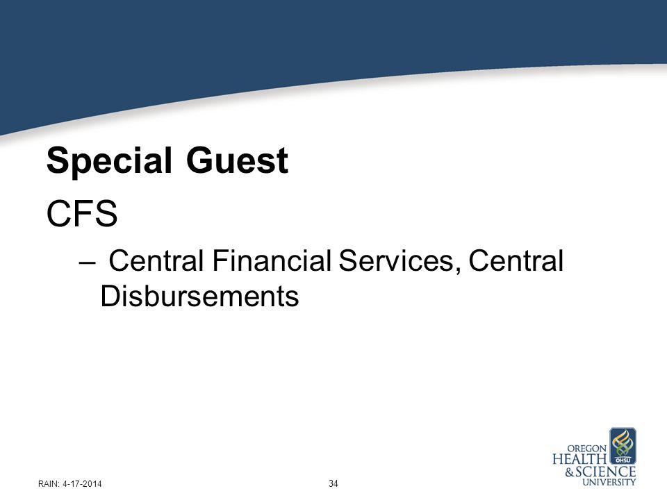 Special Guest CFS – Central Financial Services, Central Disbursements 34 RAIN: 4-17-2014
