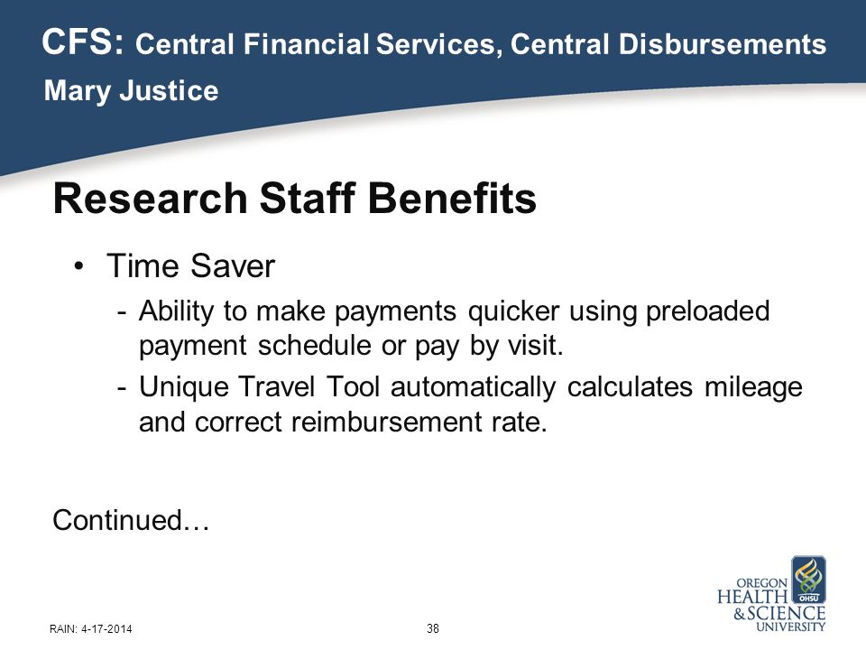 Research Staff Benefits Time Saver -Ability to make payments quicker using preloaded payment schedule or pay by visit.