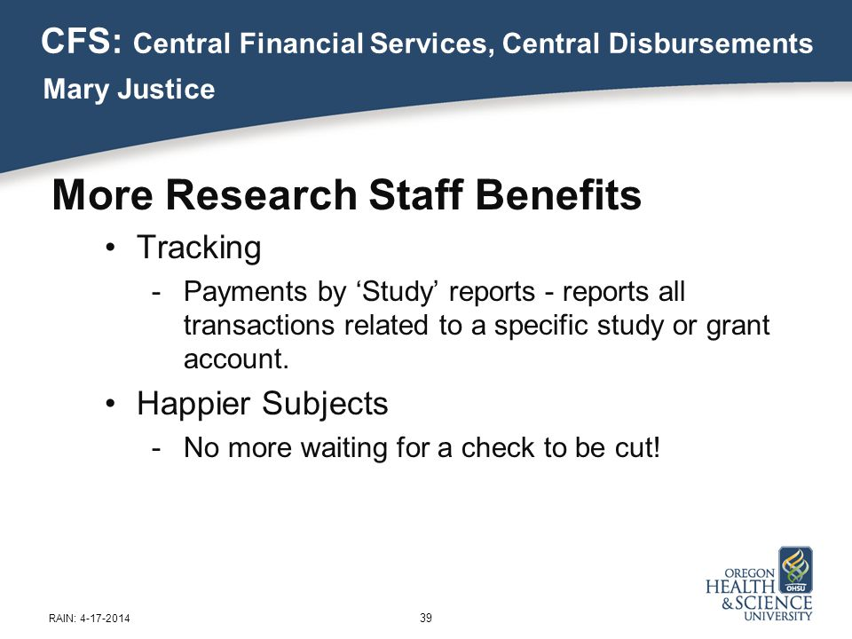 39 RAIN: 4-17-2014 More Research Staff Benefits Tracking -Payments by 'Study' reports - reports all transactions related to a specific study or grant account.