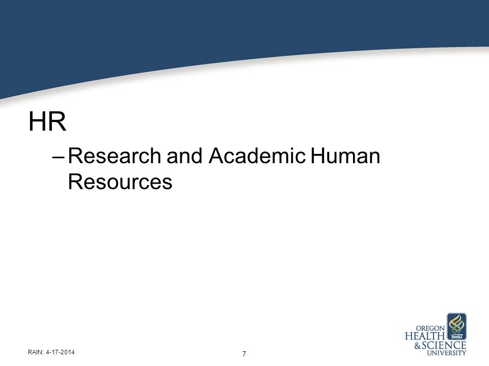 HR –Research and Academic Human Resources 7 RAIN: 4-17-2014