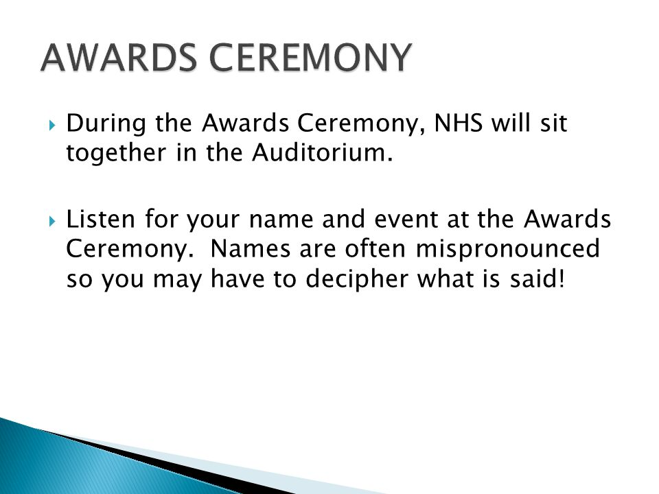  During the Awards Ceremony, NHS will sit together in the Auditorium.  Listen for your name and event at the Awards Ceremony. Names are often mispro