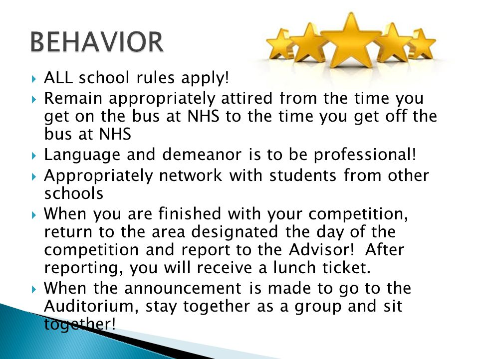  ALL school rules apply!  Remain appropriately attired from the time you get on the bus at NHS to the time you get off the bus at NHS  Language and