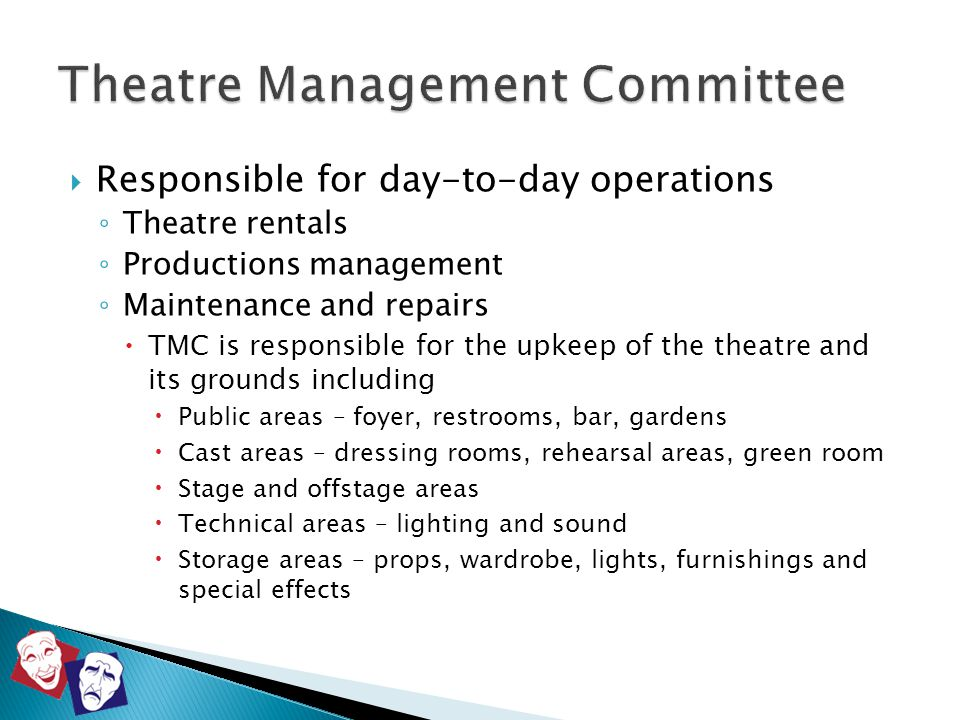  Responsible for day-to-day operations ◦ Theatre rentals ◦ Productions management ◦ Maintenance and repairs  TMC is responsible for the upkeep of th