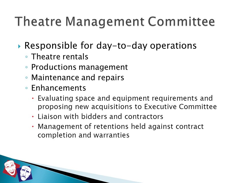  Responsible for day-to-day operations ◦ Theatre rentals ◦ Productions management ◦ Maintenance and repairs ◦ Enhancements  Evaluating space and equ