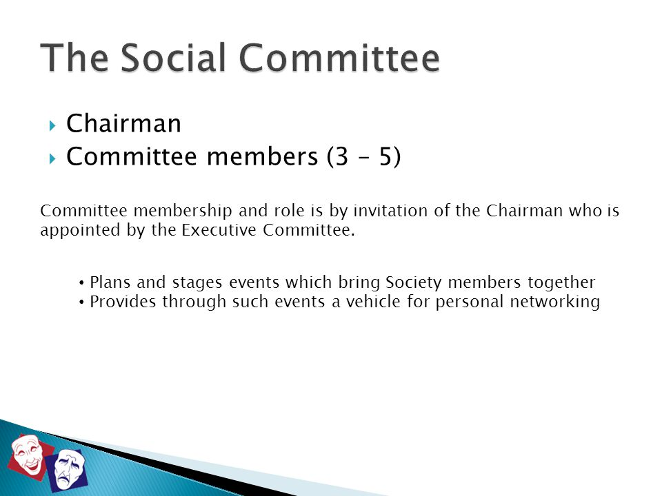  Chairman  Committee members (3 – 5) Committee membership and role is by invitation of the Chairman who is appointed by the Executive Committee. Pla