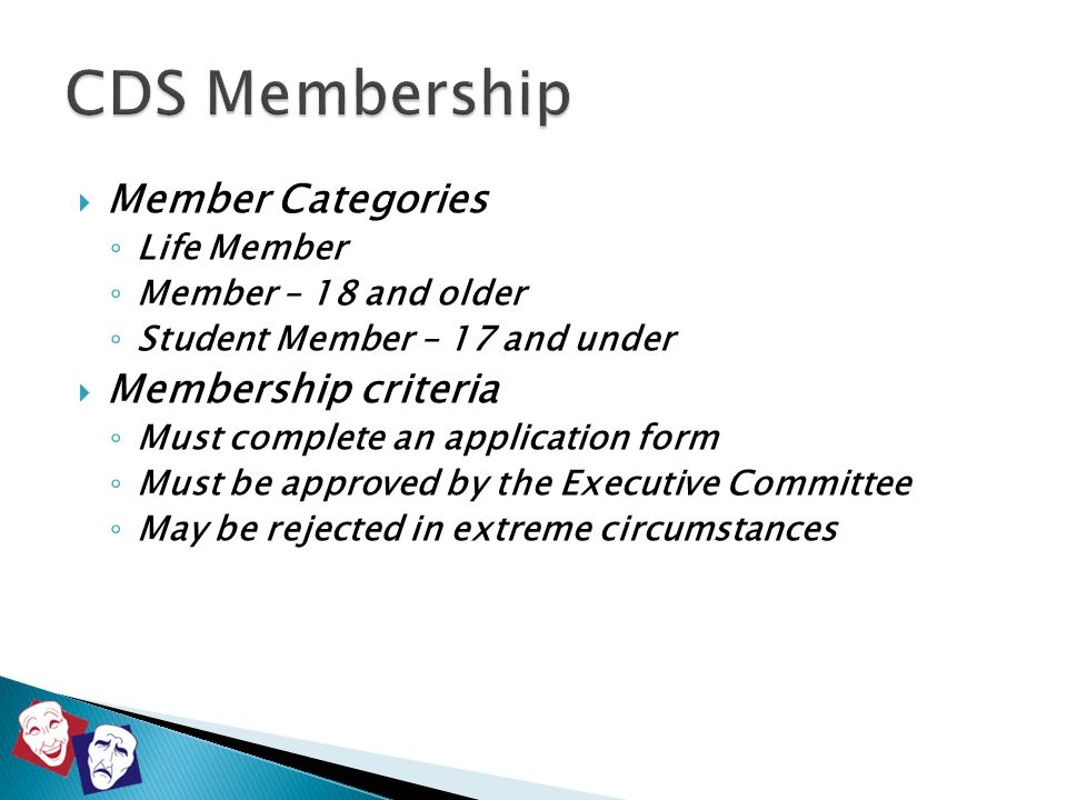  Member Categories ◦ Life Member ◦ Member – 18 and older ◦ Student Member – 17 and under  Membership criteria ◦ Must complete an application form ◦