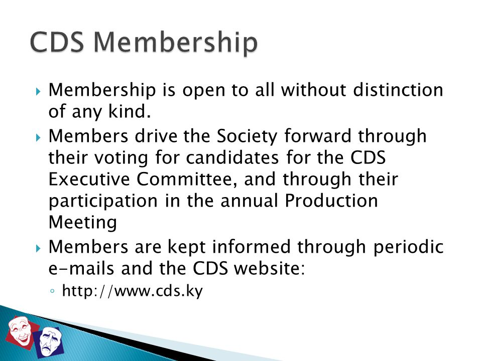  Membership is open to all without distinction of any kind.  Members drive the Society forward through their voting for candidates for the CDS Execu