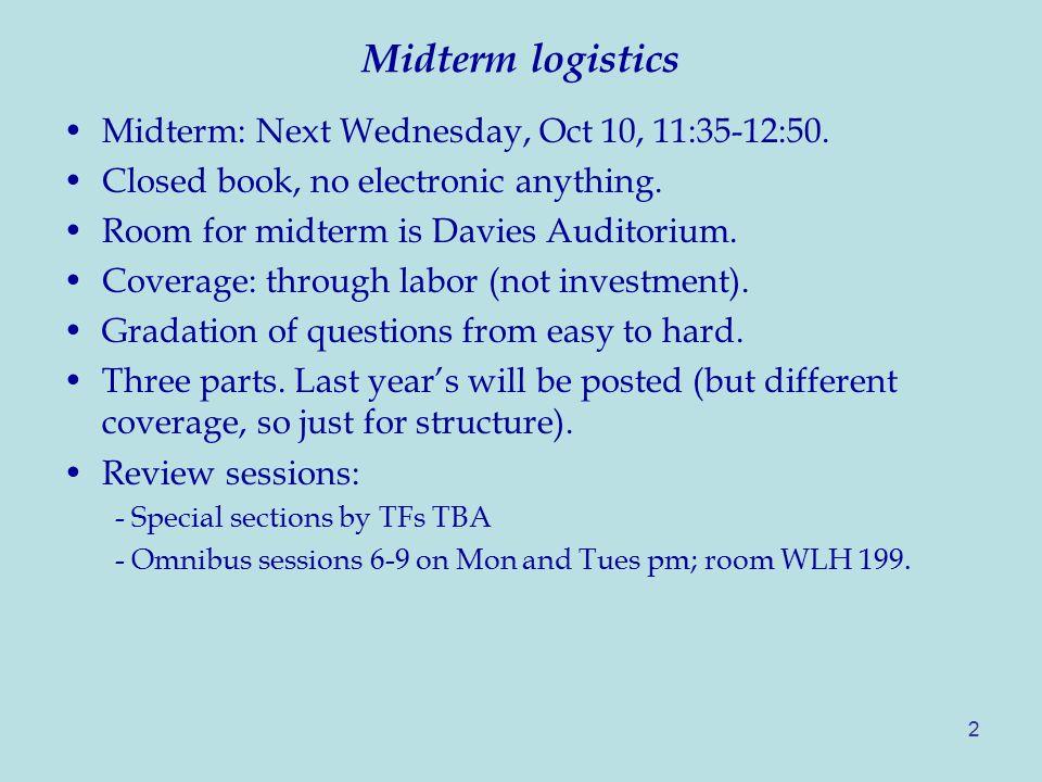 Midterm logistics Midterm: Next Wednesday, Oct 10, 11:35-12:50.
