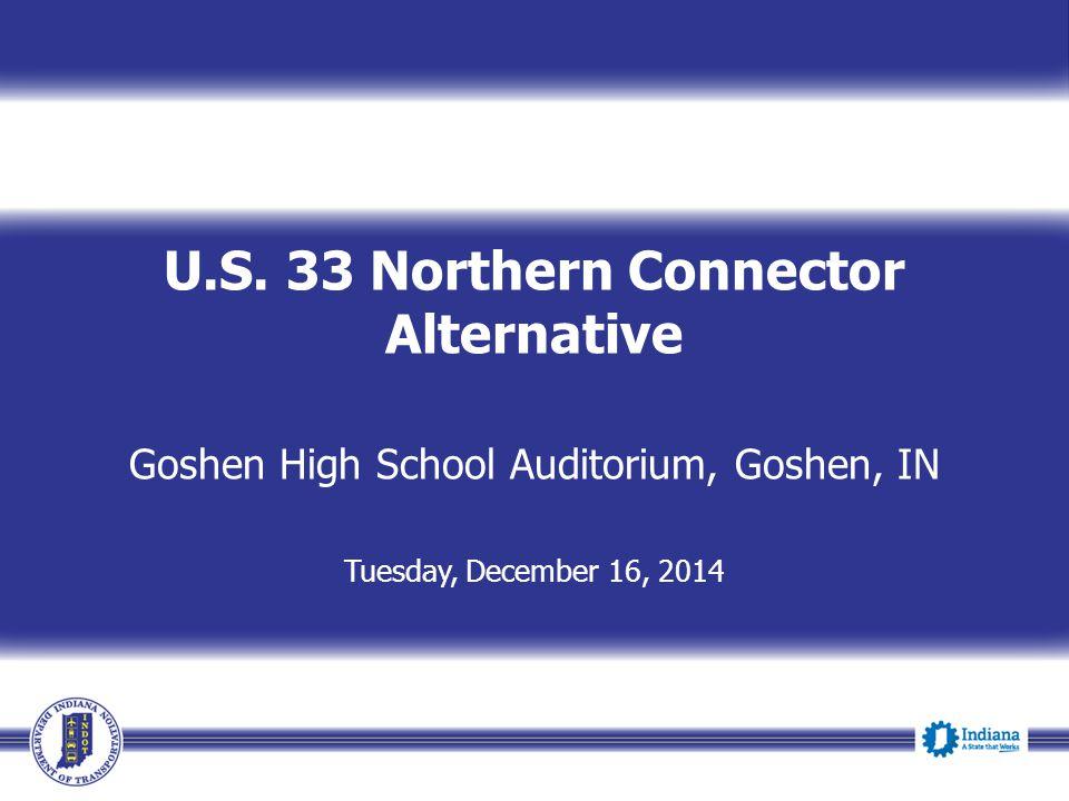 U.S. 33 Northern Connector Alternative Goshen High School Auditorium, Goshen, IN Tuesday, December 16, 2014