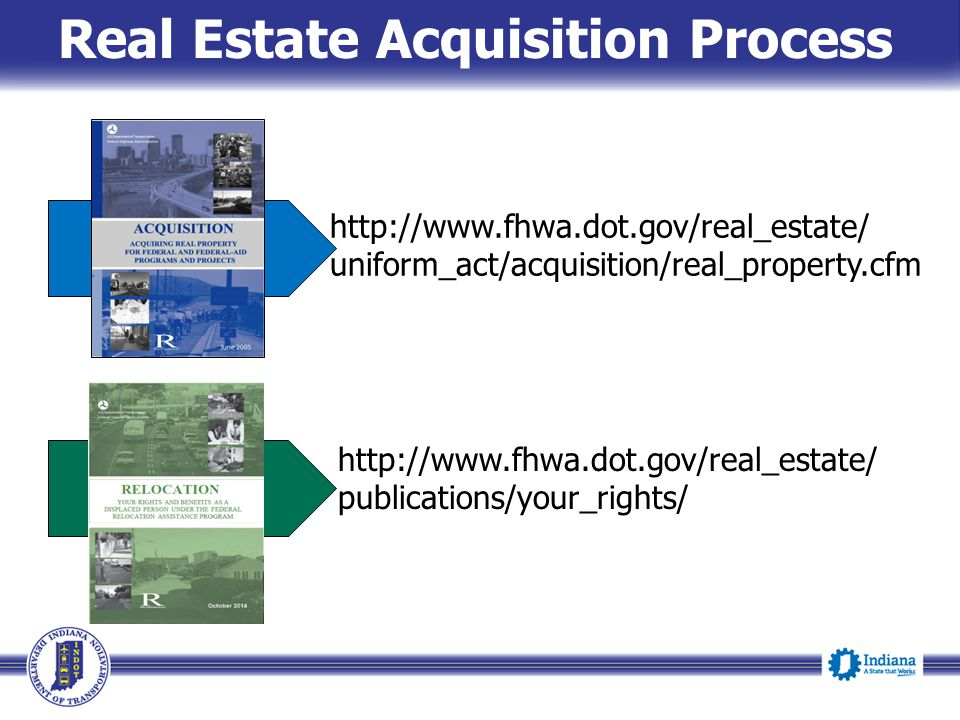 Real Estate Acquisition Process http://www.fhwa.dot.gov/real_estate/ uniform_act/acquisition/real_property.cfm http://www.fhwa.dot.gov/real_estate/ pu