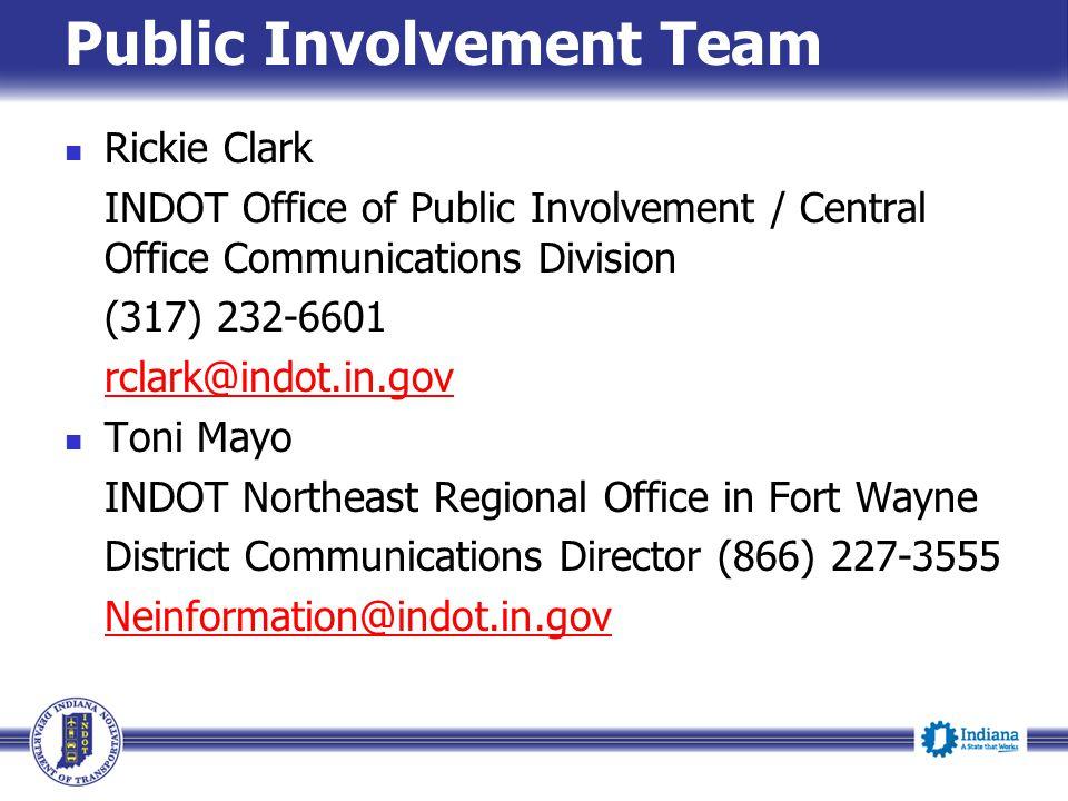 Public Involvement Team Rickie Clark INDOT Office of Public Involvement / Central Office Communications Division (317) 232-6601 rclark@indot.in.gov To