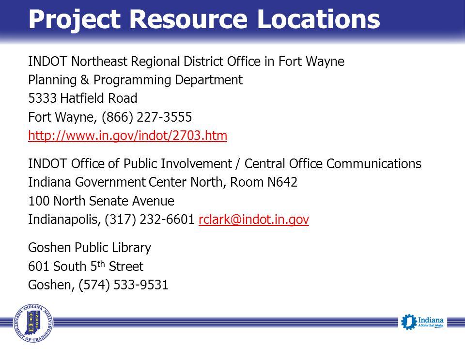 Project Resource Locations INDOT Northeast Regional District Office in Fort Wayne Planning & Programming Department 5333 Hatfield Road Fort Wayne, (86